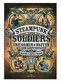 Steampunk Soldiers - Uniformen & Waffen aus dem Dampfzeitalter